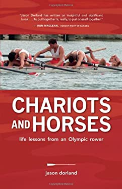 Chariots and Horses: Life Lessons from an Olympic Rower 9781927051009