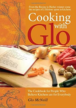 Cooking with Glo: The Cookbook for People Who Believe Kitchens Are for Everybody 9781927097229