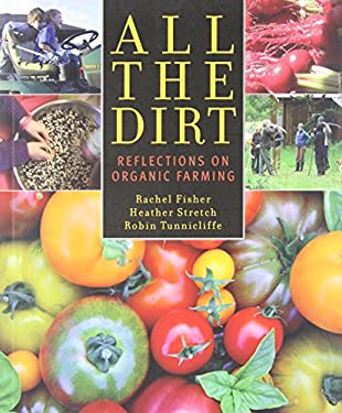All the Dirt: Reflections on Organic Farming 9781927129128