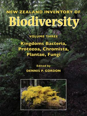 New Zealand Inventory of Biodiversity: Volume Three: Kingdoms Bacteria, Protozoa, Chromista, Plantae, Fungi 9781927145050