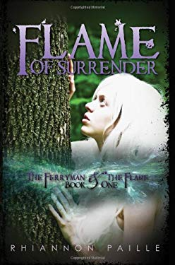 Flame of Surrender (the Ferryman and the Flame, Book One) 9781927339022