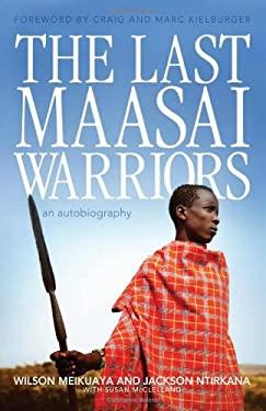 The Last Maasai Warriors: An Autobiography 9781927435007