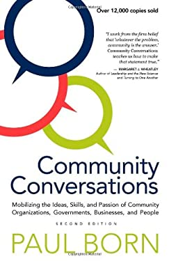 Community Conversations: Mobilizing the Ideas, Skills, and Passion of Community Organizations, Governments, Businesses, and People, Second Edit 9781927483152