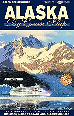 Alaska by Cruise Ship: The Complete Guide to Cruising Alaska - Includes Inside Passage and Glacier Cruises