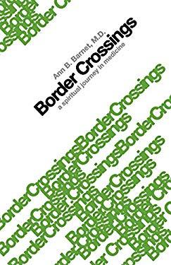 Border Crossings: A Spiritual Journey in Medicine 9781928717171