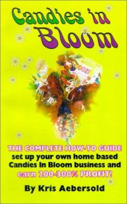 Candies In Bloom - Fun and Profits Making Sweet Bouquets From Home 9781929072668