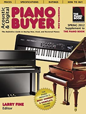 Acoustic & Digital Piano Buyer: Supplement to the Piano Book: The Definitive Guide to Buying New, Used, and Restored Piano 9781929145331