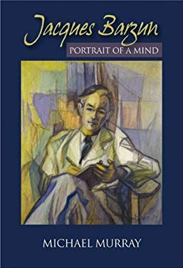 Jacques Barzun: Portrait of a Mind 9781929490417