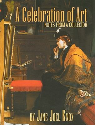 A Celebration of Art: Notes from a Collector 9781928662976