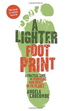 A Lighter Footprint: A Practical Guide to Minimising Your Impact on the Planet 9781921215599