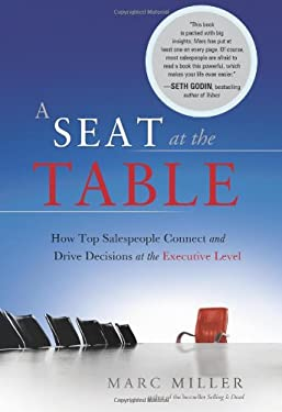 A Seat at the Table: How Top Salespeople Connect and Drive Decisions at the Executive Level 9781929774692