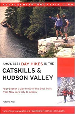 AMC's Best Day Hikes in the Catskills & Hudson Valley: Four-Season Guide to 60 of the Best Trails from New York City to Albany 9781929173846