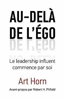 Au-del de L' Go: Le Leadership Influent Commence Par Soi 9781926645520