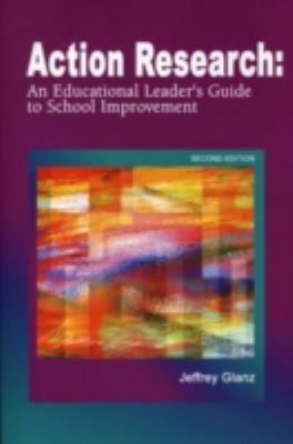 Action Research: An Educational Leader's Guide to School Improvement 9781929024544
