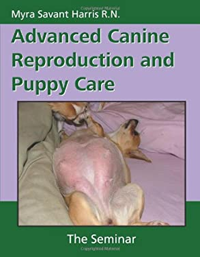 Advanced Canine Reproduction and Puppy Care: The Seminar 9781929242757