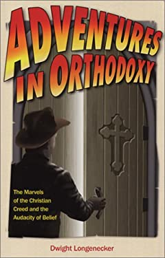 Adventures in Orthodoxy: The Marvels of the Christian Creed and the Audacity of Belief 9781928832669