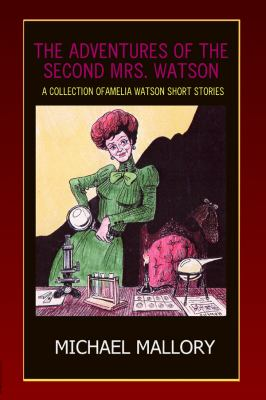 The Adventures of the Second Mrs. Watson: A Short Story Collection 9781929976577