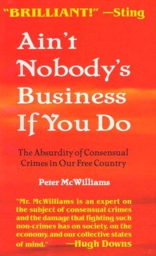 Ain't Nobody's Business If You Do: The Absurdity of Consensual Crimes in Our Free Country 9781929767175