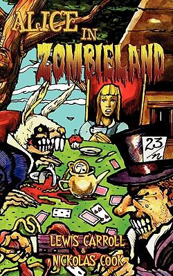 Alice in Zombieland: Lewis Carroll's 'Alice's Adventures in Wonderland' with Undead Madness 9781926712291