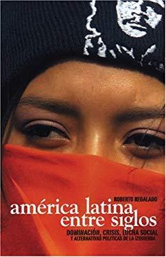 America Latina Entre Siglos: Dominacion, Crisis, Lucha Social y Alternativas Politicas de La Izquierda 9781920888350