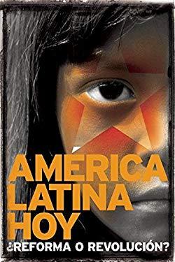 America Latina Hoy: Reforma O Revolucion? = Latin America Today