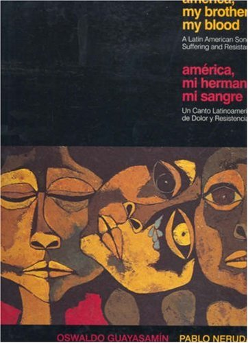 America, My Brother, My Blood/America, Mi Hermano, Mi Sangre: A Latin American Song of Suffering and Resistance/Un Canto Latinoamericano de Dolor y Re