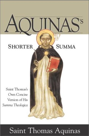 Aquinass Shorter Summa: St. Thomas Aquinass Own Concise Version of His Summa Theologica 9781928832430