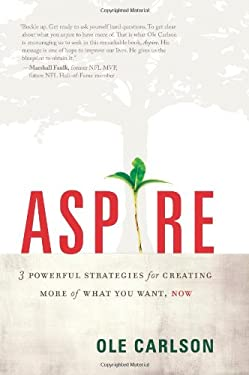 Aspire: 3 Powerful Strategies for Creating More of What You Want, Now 9781929774715