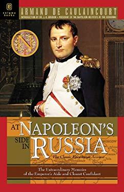 At Napoleon's Side in Russia: The Classic Eyewitness Account 9781929631179