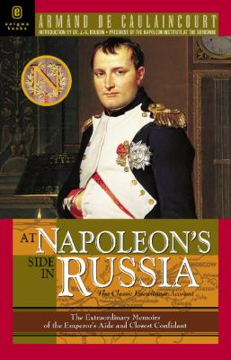 At Napoleon's Side in Russia: The Classic Eyewitness Account: The Memoirs of General de Caulaincourt, Duke of Vicenza 9781929631476