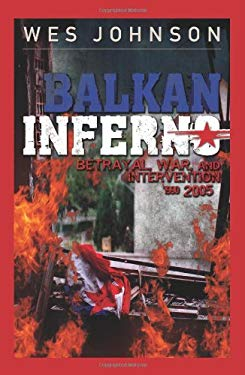 Balkan Inferno: Betrayal, War, and Intervention 1990-2005 9781929631636
