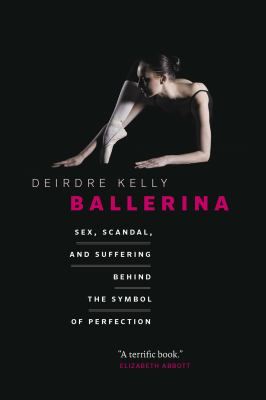 Ballerina: Sex, Scandal, and Suffering Behind the Symbol of Perfection 9781926812663