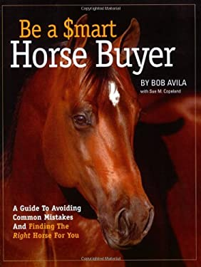 Be a Smart Horse Buyer: A Guide to Avoiding Common Mistakes and Finding the Right Horse for You 9781929164417