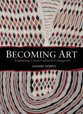 Becoming Art: Exploring Cross-Cultural Categories 9781921410123