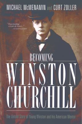 Becoming Winston Churchill: The Untold Story of Young Winston and His American Mentor 9781929631872