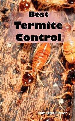 Best Termite Control: All You Need to Know about Termites and How to Get Rid of Them Fast 9781926917221