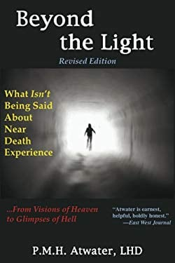 Beyond the Light: What Isn't Being Said about Near Death Experience 9781929661336