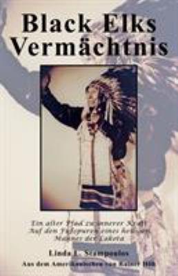 Black Elks Vermchtnis: Ein Alter Pfad Zu Innerer Kraft Auf Den Fuspuren Eines Heiligen Mannes Der Lakota (the Redemption of Black Elk) (Germa 9781926585932