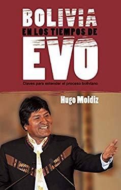 Bolivia en los Tiempos de Evo: Claves Para Entender el Proceso Boliviano 9781921438455