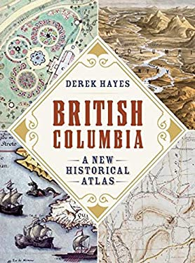 British Columbia: A New Historical Atlas 9781926812571