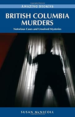 British Columbia Murders: Notorious Cases and Unsolved Mysteries 9781926613307