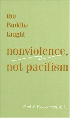 Buddha Taught Nonviolence, Not Pacifism 9781928706229