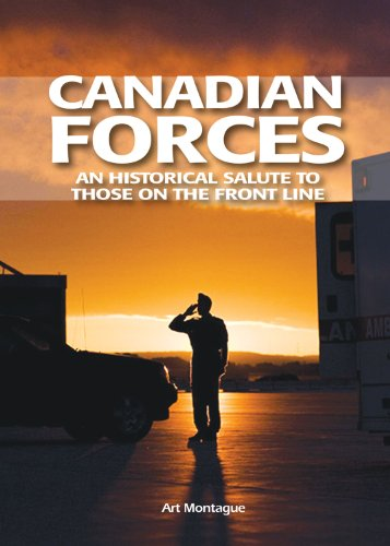 Canadian Forces: An Historical Salute to Those on the Front Line 9781926916095