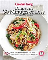 Canadian Living: Dinner in 30 Minutes or Less 22337255