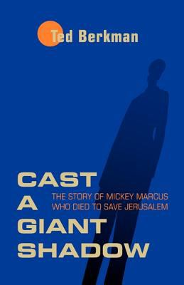 Cast a Giant Shadow: The Story of Mickey Marcus Who Died to Save Jerusalem 9781929354009