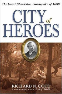 City of Heroes: The Great Charleston Earthquake of 1886 9781929175468