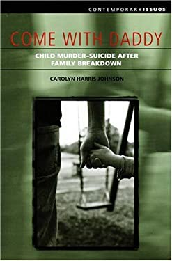 Come with Daddy: Child Murder-Suicide After Family Breakdown 9781920694425