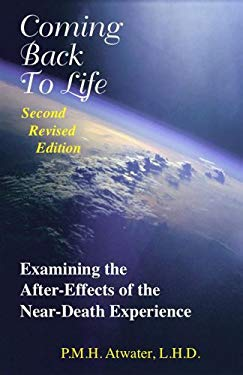 Coming Back to Life: Examining the After-Effects of the Near-Death Experience 9781929661305