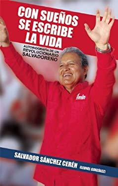 Con Suenos Se Escribe La Vida (Edicion Ampliada): Autobiografia de Un Revolucionario Salvadoreno 9781921438165