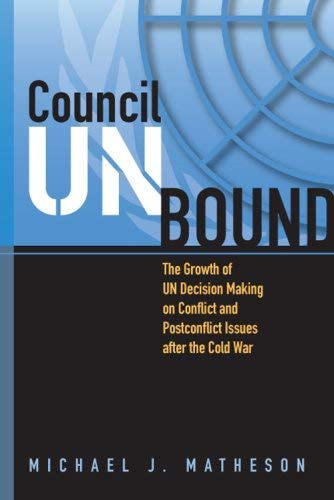 Council Unbound: The Growth of Un Decision Making on Conflict and Postconflict Issues After the Cold War 9781929223787